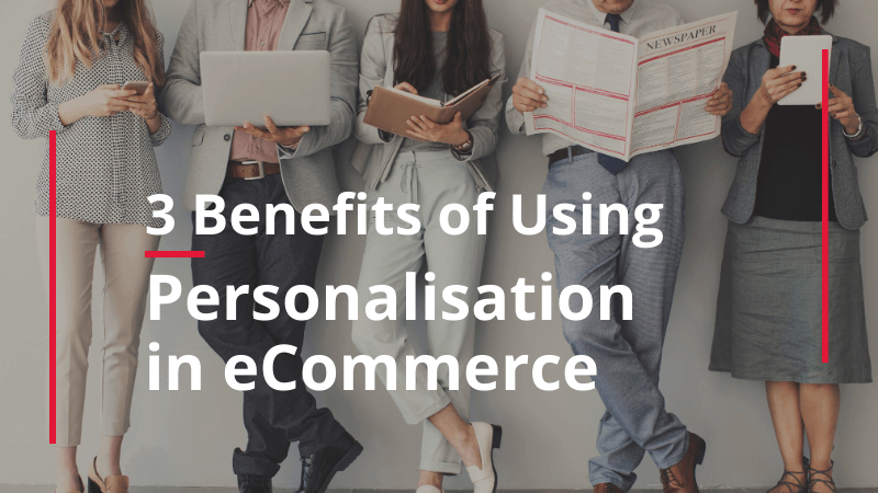 benefits of using personalisation in eCommerce