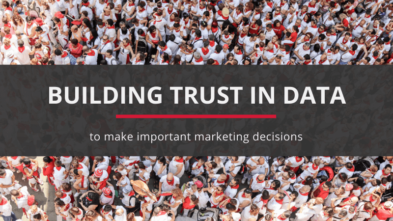 building trust in data to make marketing decisions